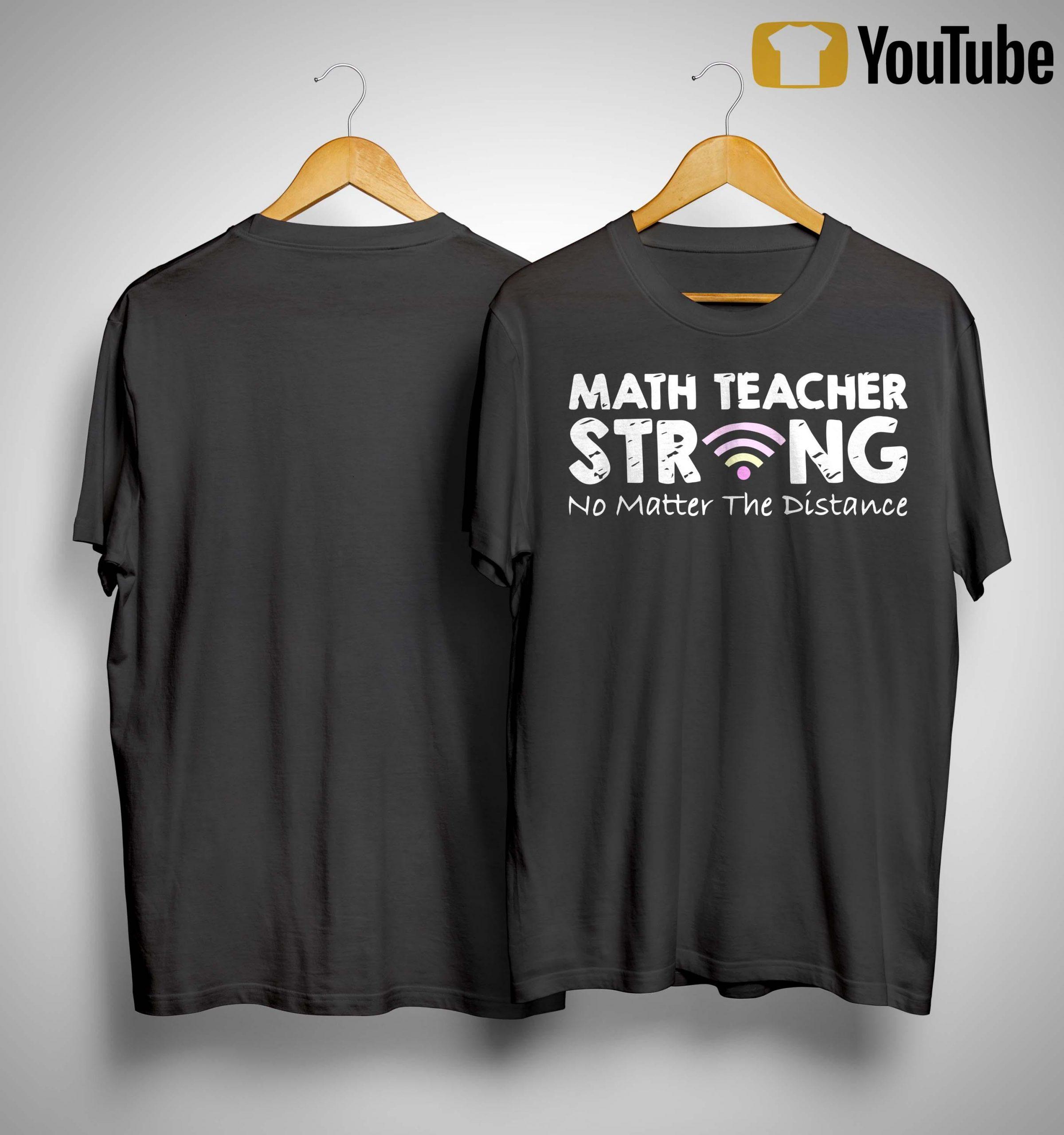 Math Teacher Strong No Matter The Distance Shirt