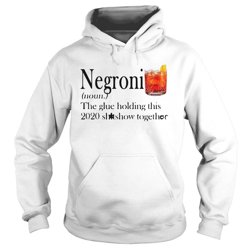 Negroni The Glue Holding This 2020 Shitshow Together Hoodie