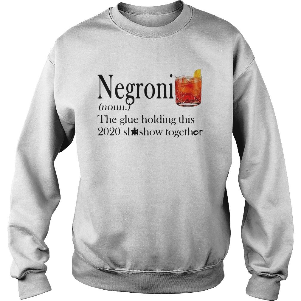 Negroni The Glue Holding This 2020 Shitshow Together Sweater