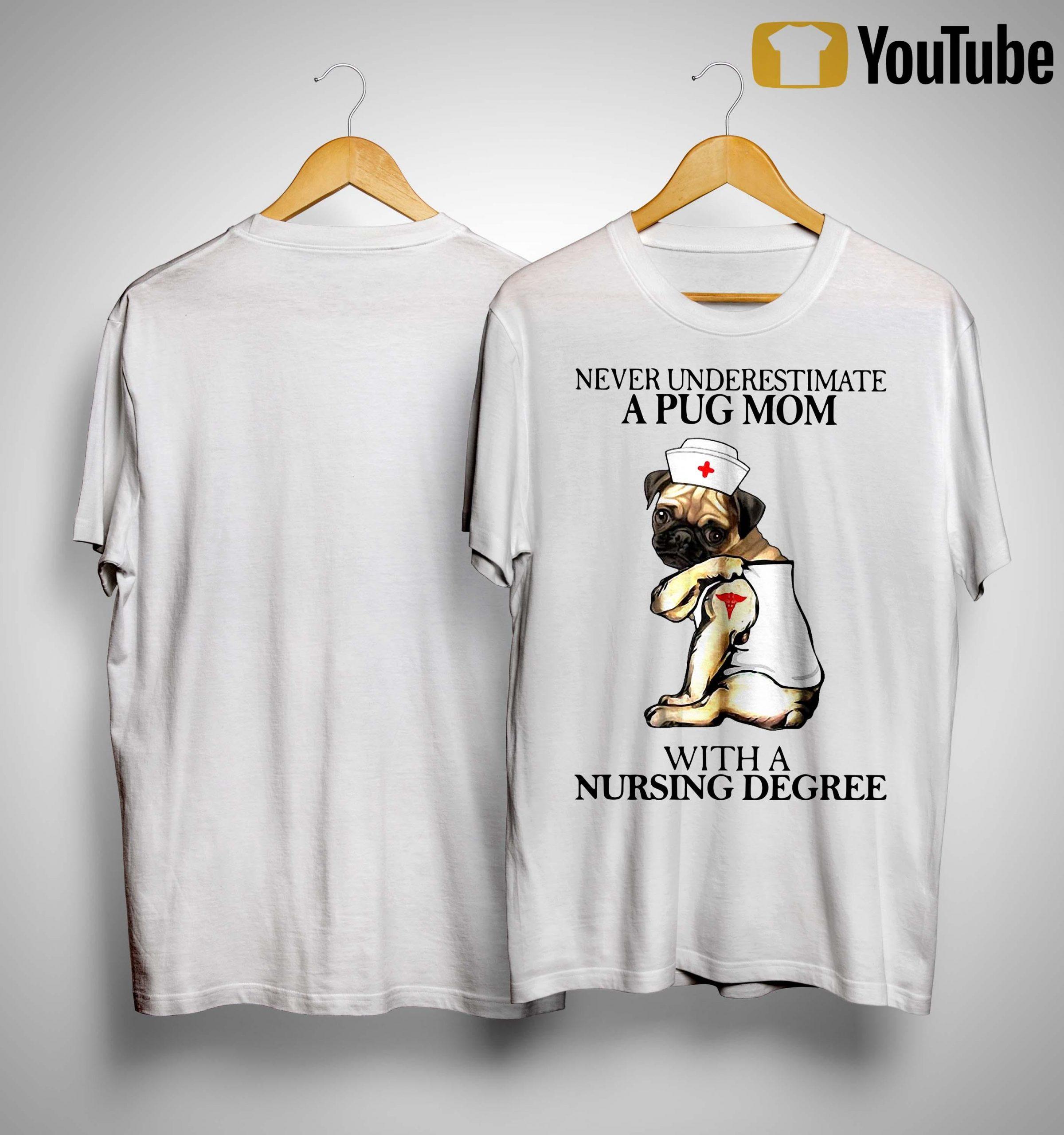 Never Underestimate A Pug Mom With A Nursing Degree Shirt