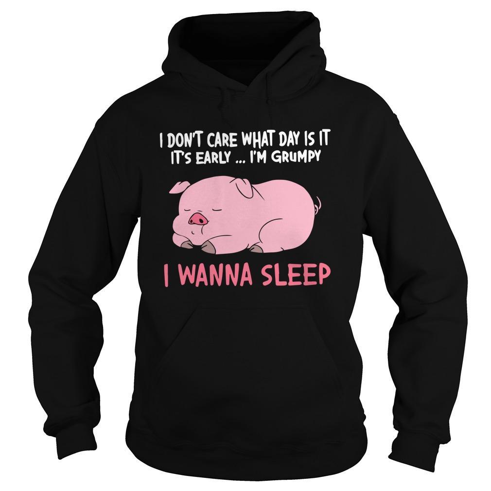 Pig I Don't Care What Day Is It It's Early I'm Grumpy I Wanna Sleep Hoodie