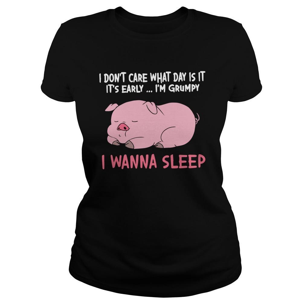 Pig I Don't Care What Day Is It It's Early I'm Grumpy I Wanna Sleep Longsleeve