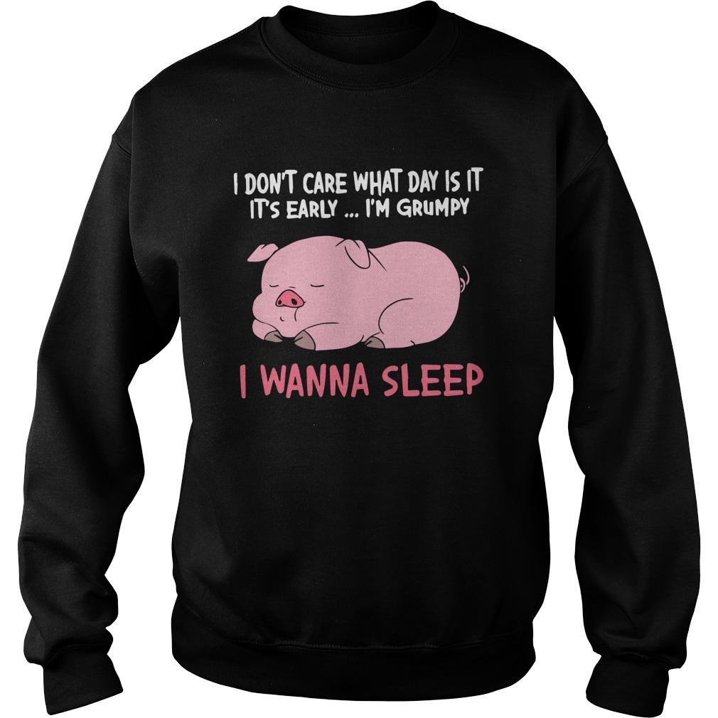 Pig I Don't Care What Day Is It It's Early I'm Grumpy I Wanna Sleep Sweater