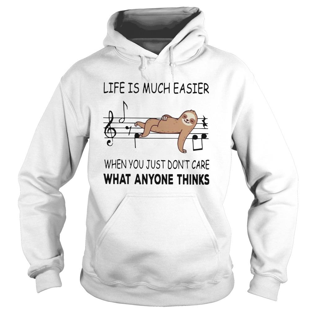 Sloth Music Life Is Much Easier When You Just Don't Care What Anyone Thinks Hoodie