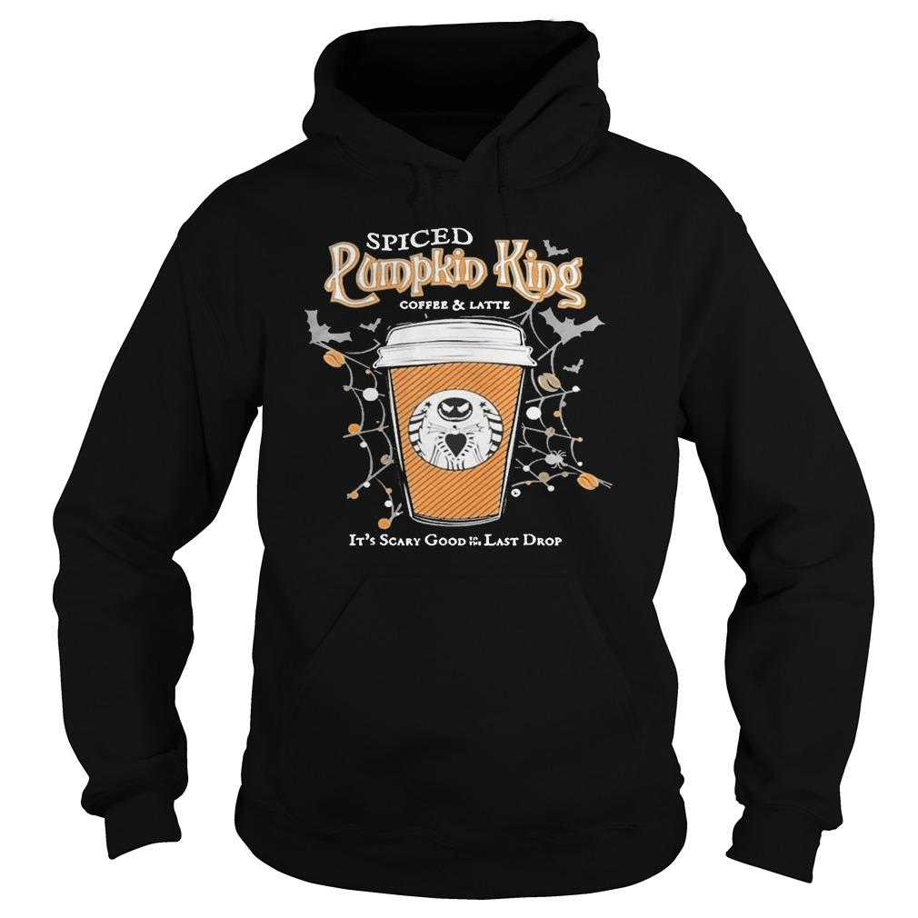Spiced Pumpkin King Coffee And Latte It's Scary Good Last Drop Hoodie