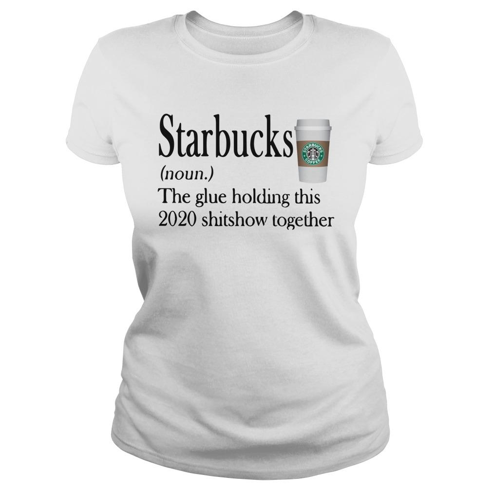 Starbucks The Glue Holding This 2020 Shitshow Together Longsleeve