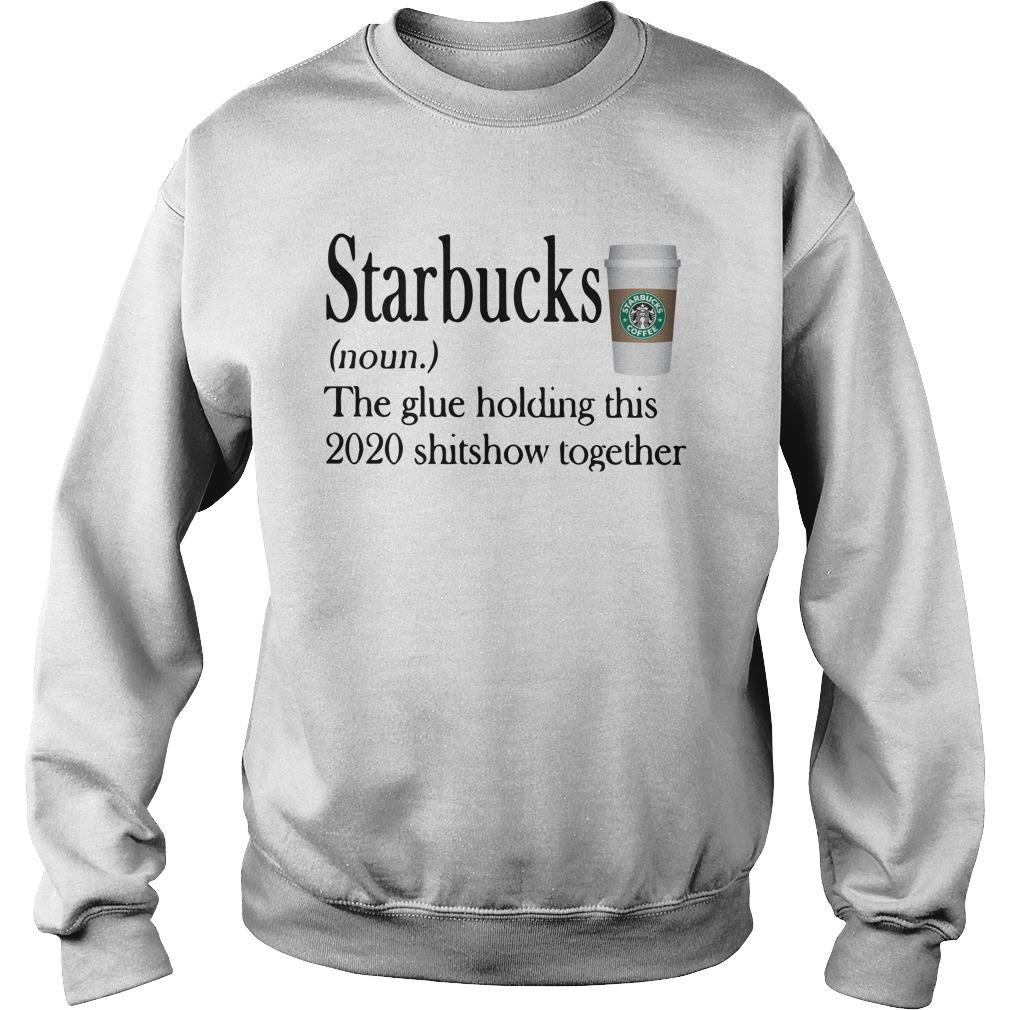 Starbucks The Glue Holding This 2020 Shitshow Together Sweater