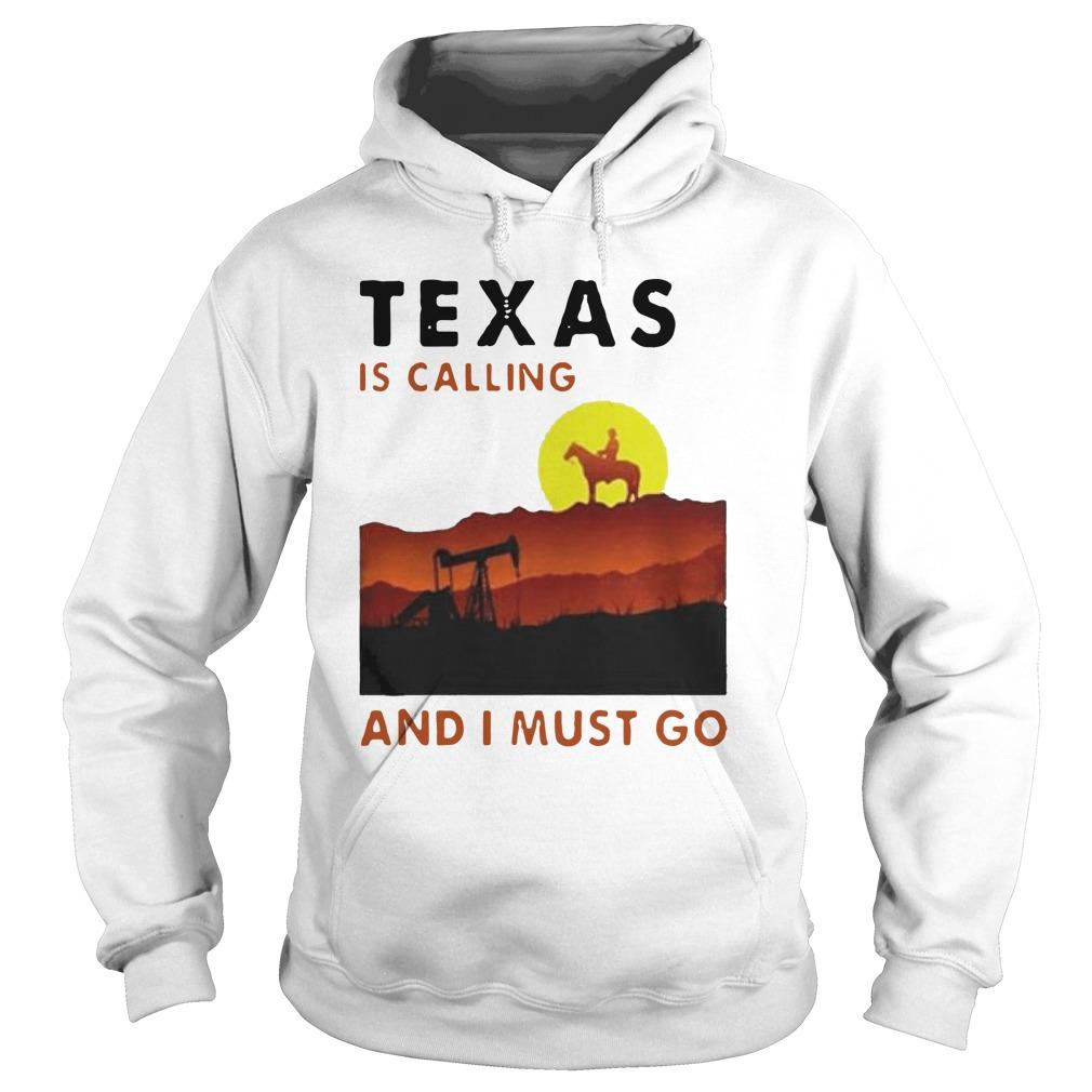 Texas Is Calling And I Must Go Hoodie
