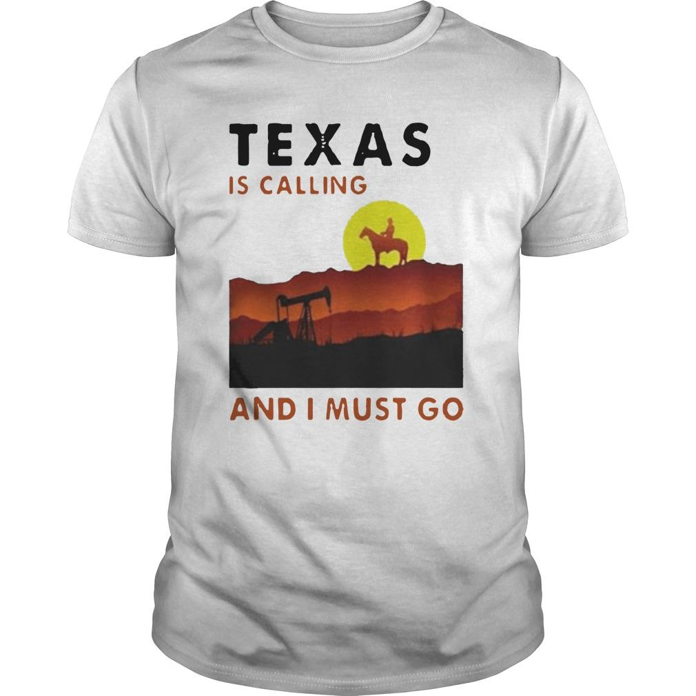 Texas Is Calling And I Must Go Shirt