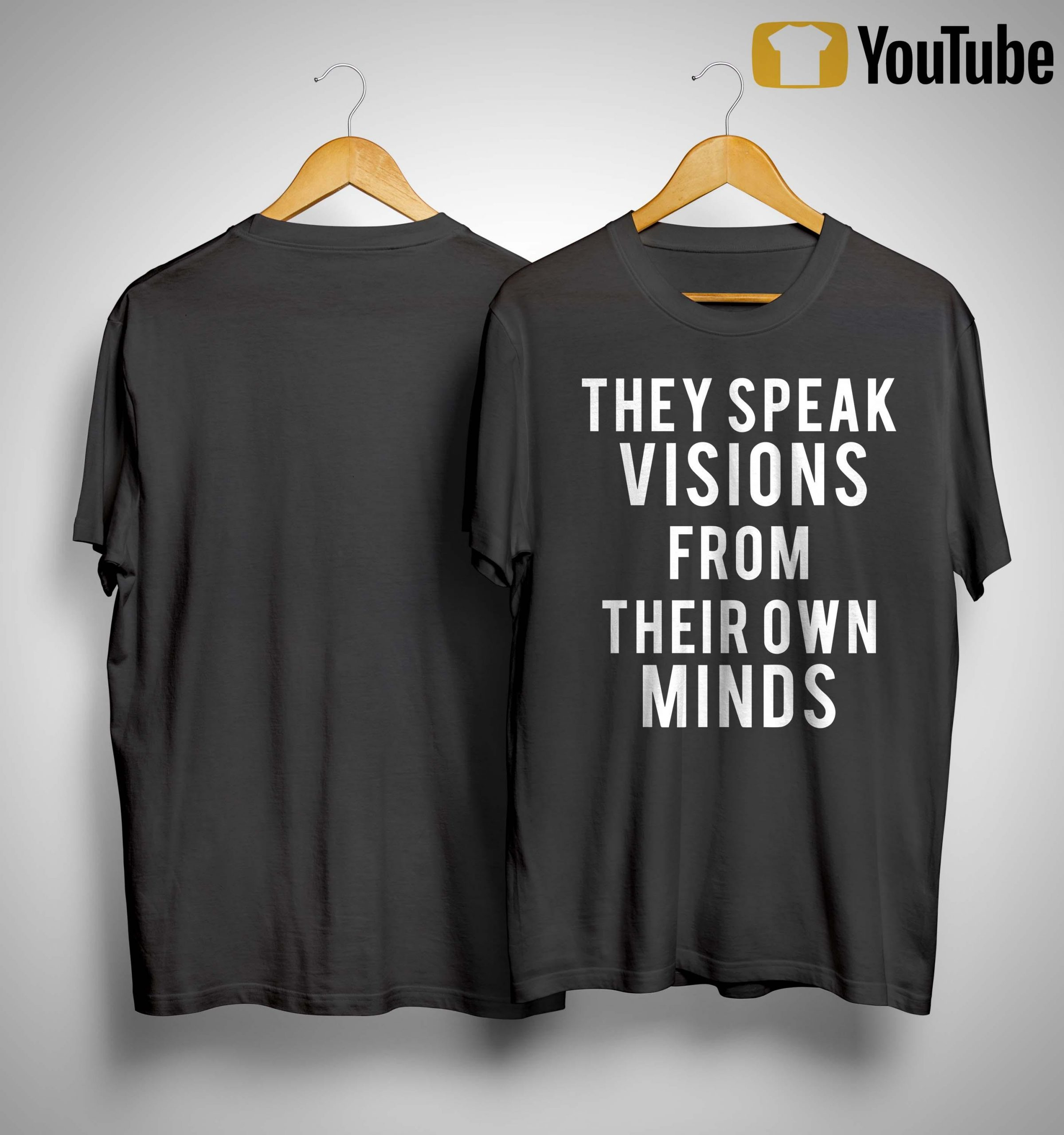 They Speak Visions From Their Own Minds Shirt