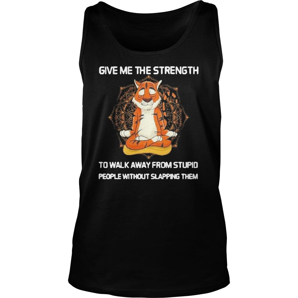 Tiger Yoga Give Me The Strength To Walk Away From Stupid Tank Top