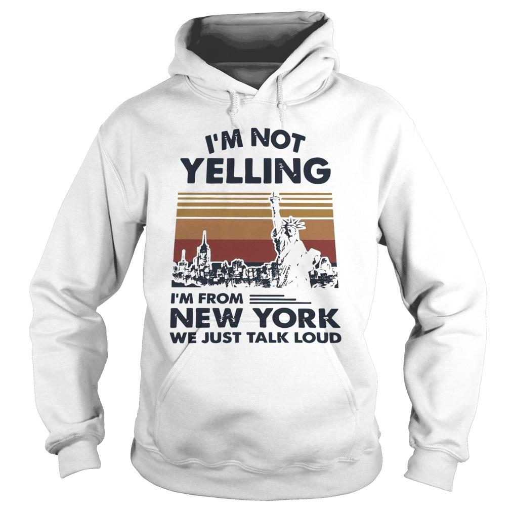 Vintage I'm Not Yelling I'm From New York We Just Talk Loud Hoodie