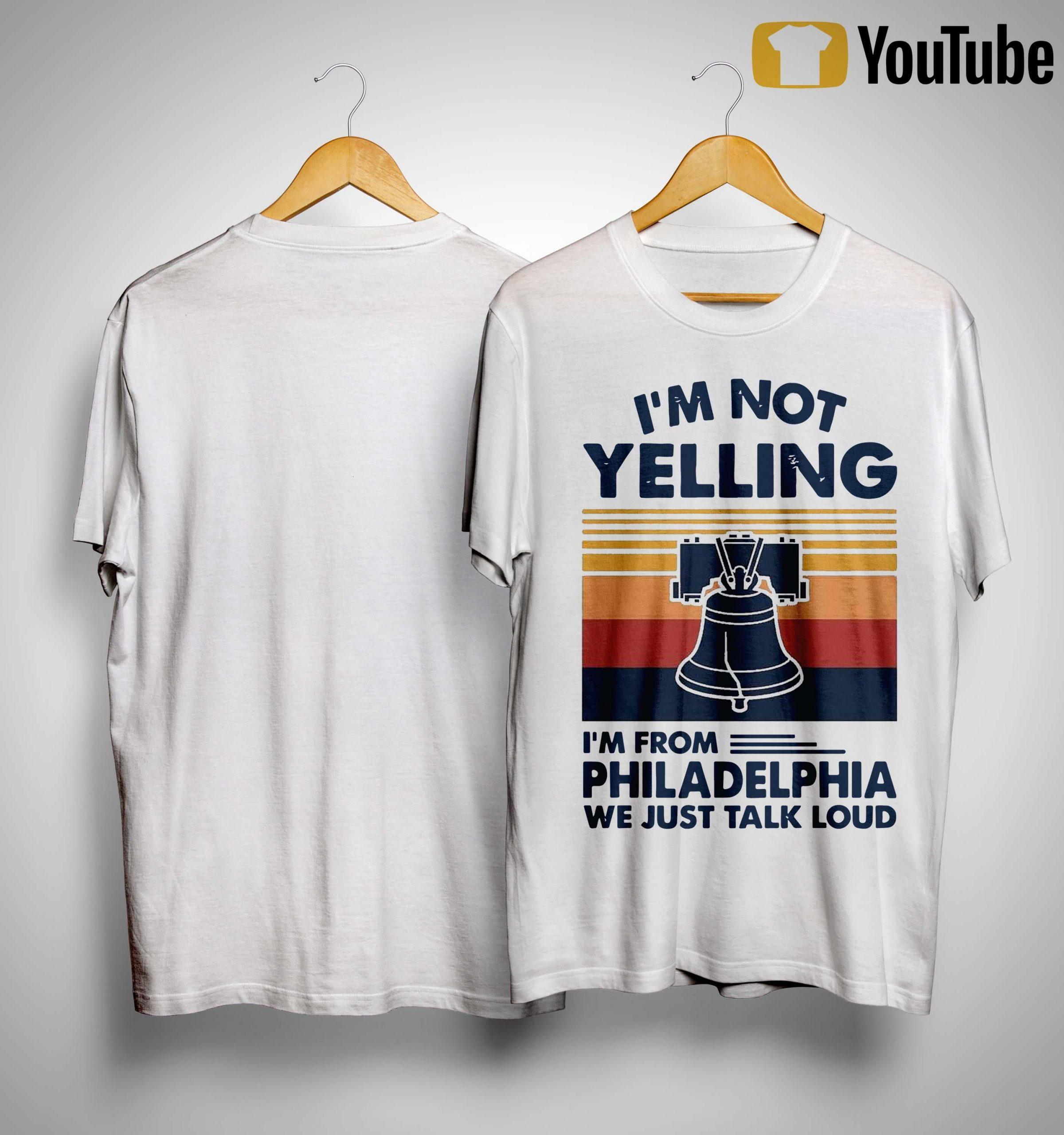 Vintage I'm Not Yelling I'm From Philadelphia We Just Talk Loud Shirt