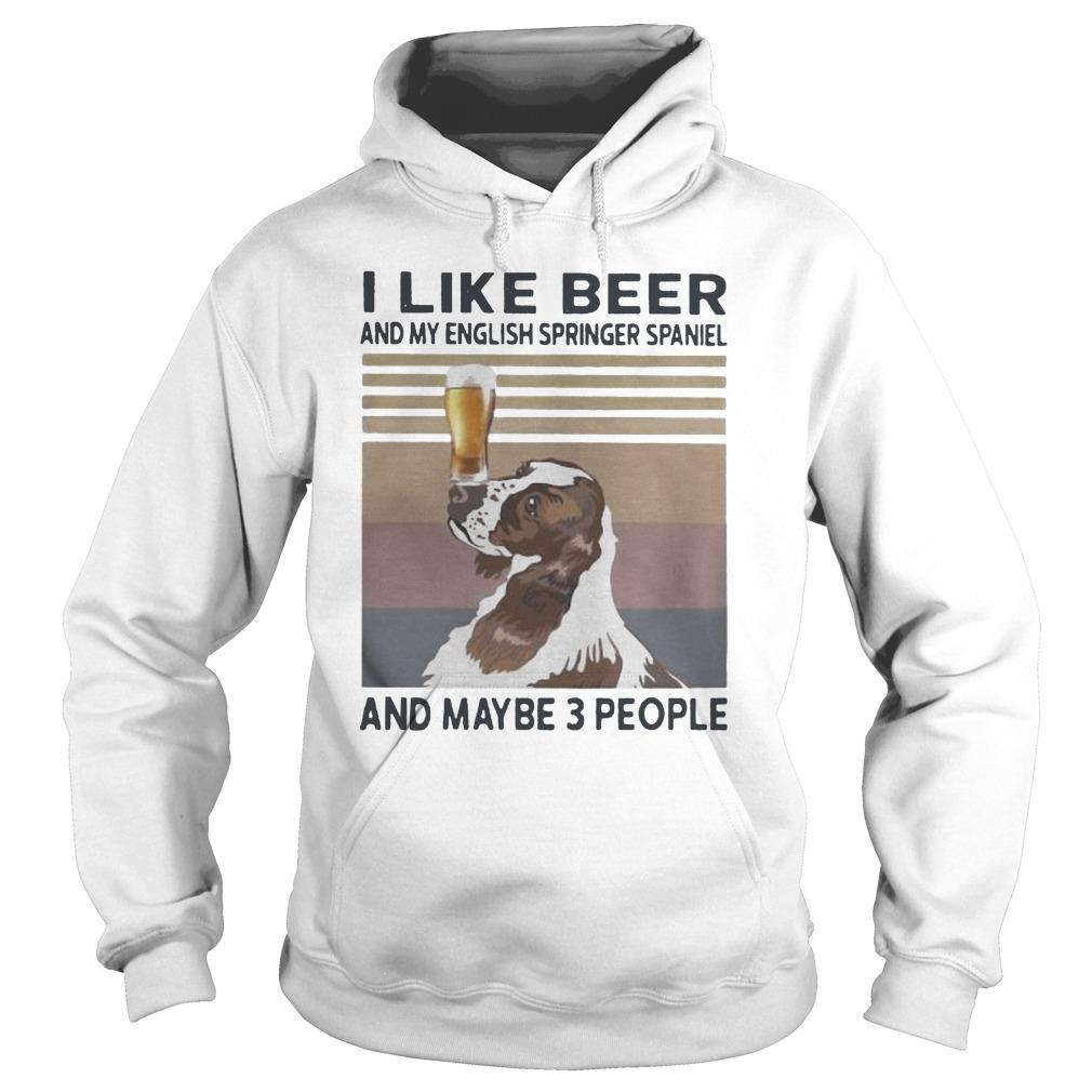 Vintage I Like Beer And My English Springer Spaniel And Maybe 3 People Hoodie
