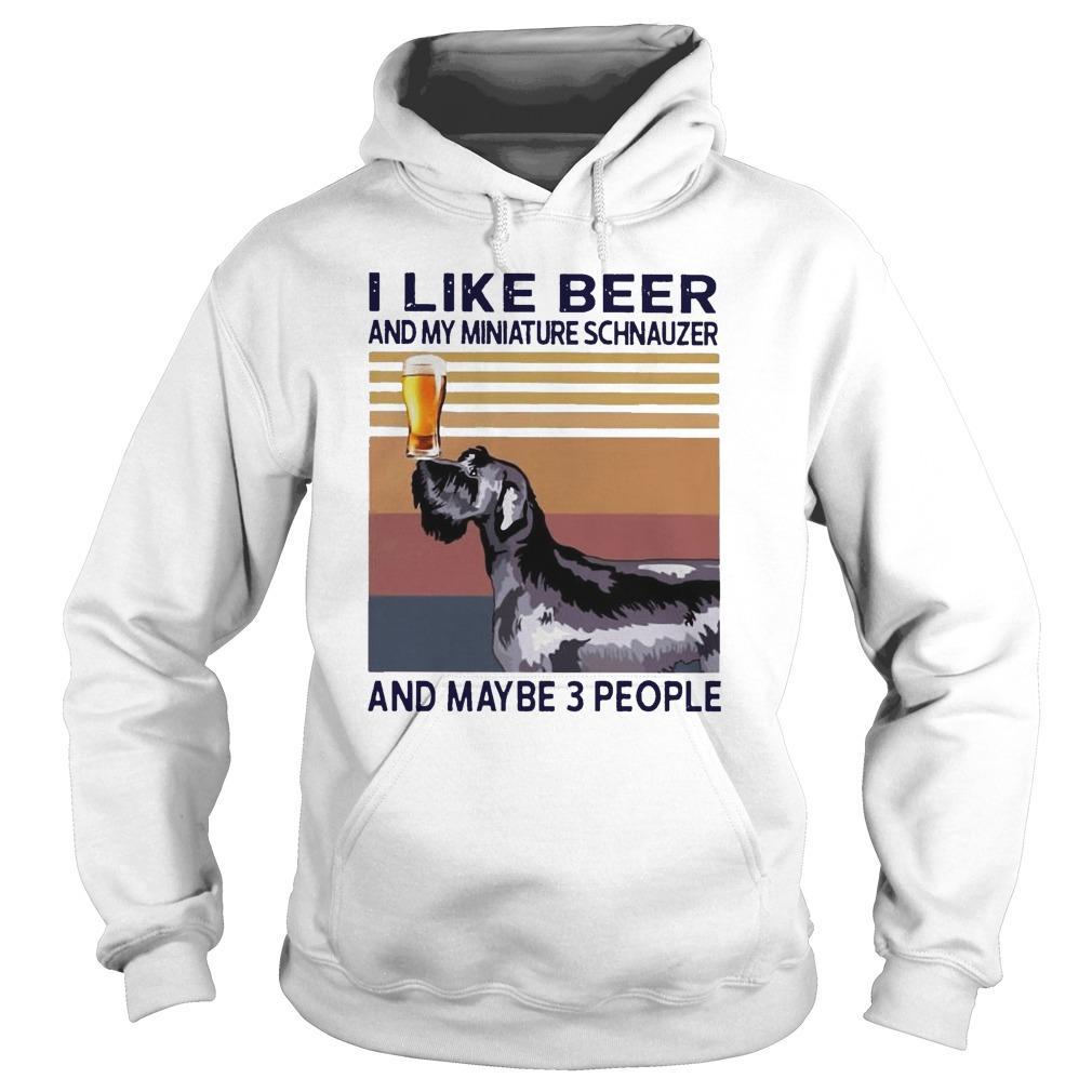 Vintage I Like Beer And My Miniature Schnauzer And Maybe 3 People Hoodie