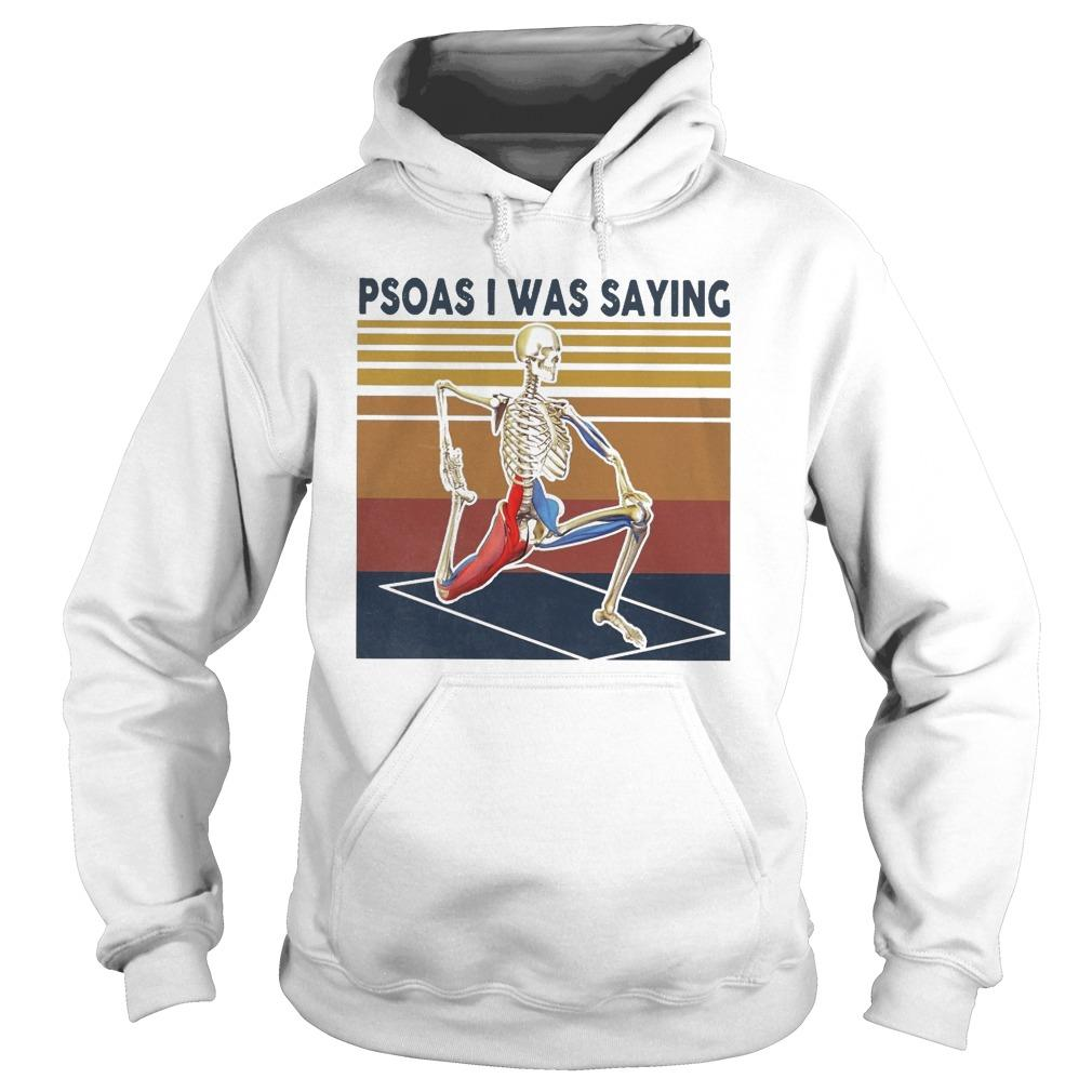 Vintage Skeleton Psoas I Was Saying Hoodie