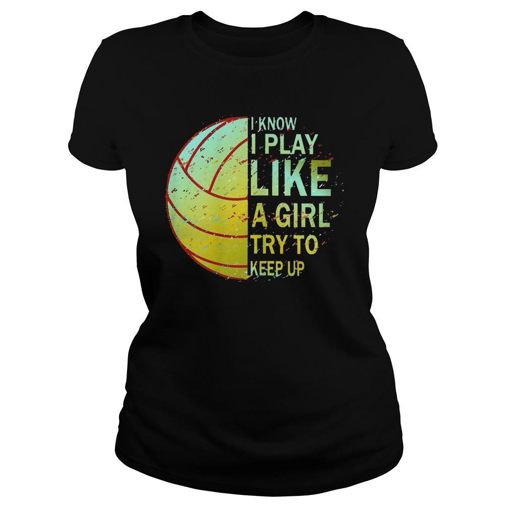 Volleyball I Know I Play Like A Girl Try To Keep Up Longsleeve