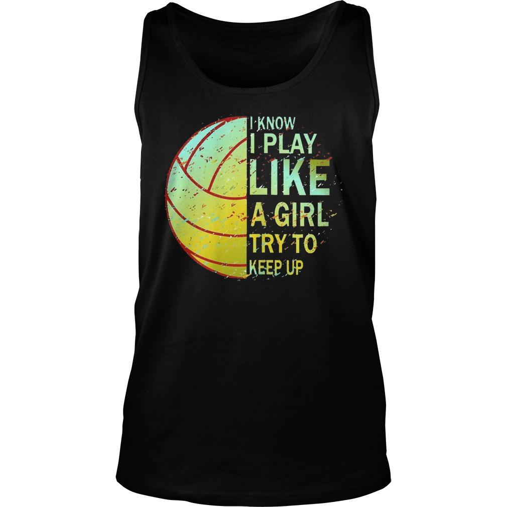 Volleyball I Know I Play Like A Girl Try To Keep Up Tank Top