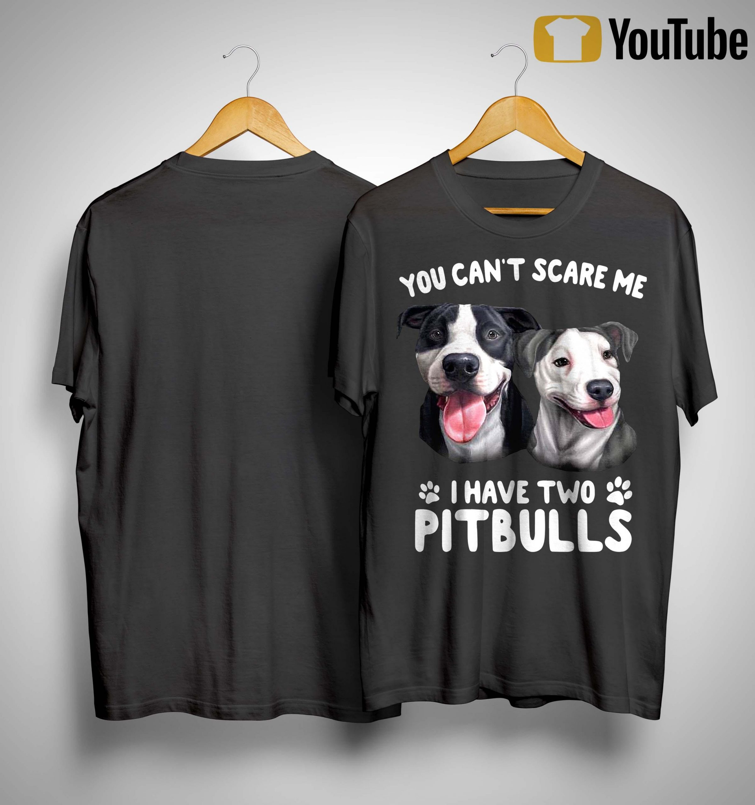 You Can't Scare Me I Have Two Pitbulls Shirt