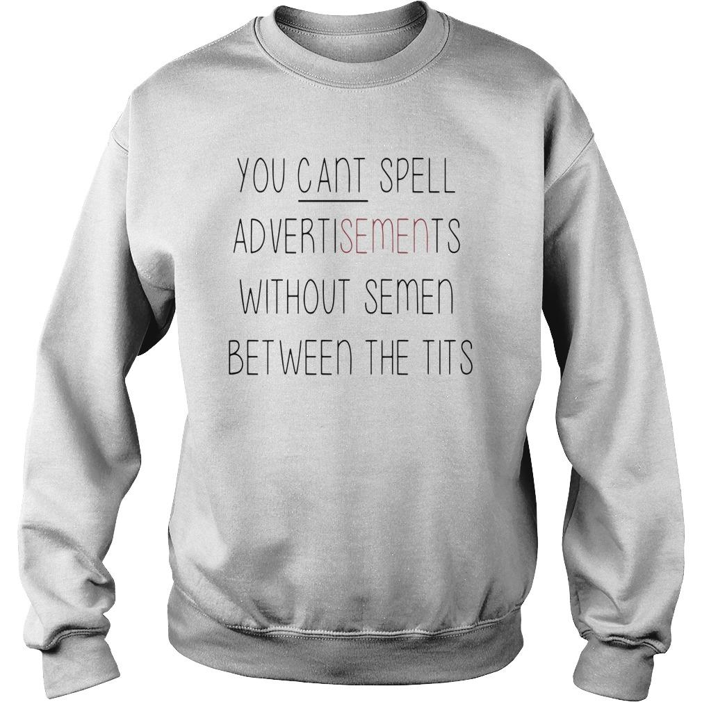 You Can't Spell Advertisements Without Semen Between The Tits Sweater