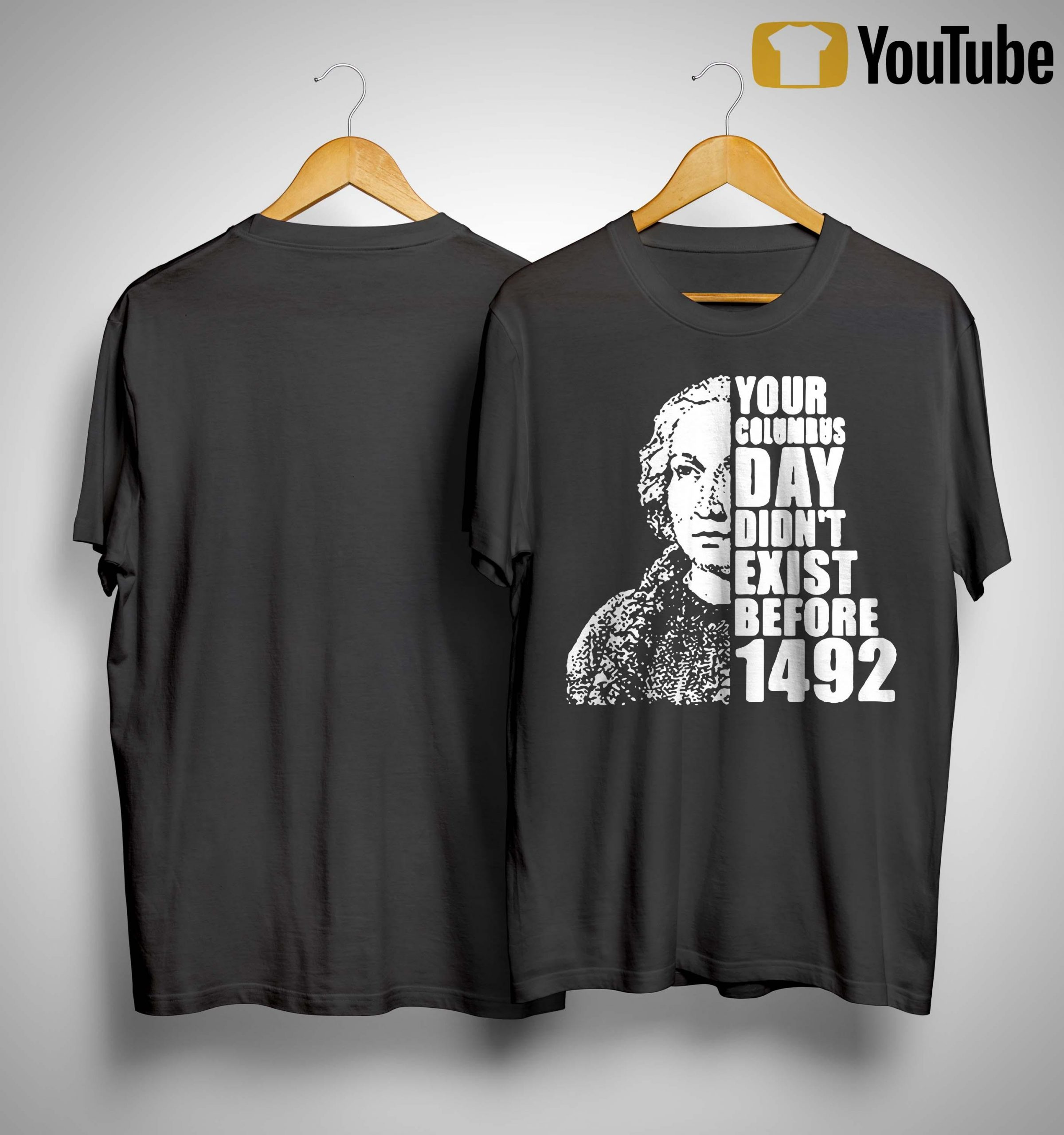 Your Columbus Day Didn't Exist Before 1492 Shirt
