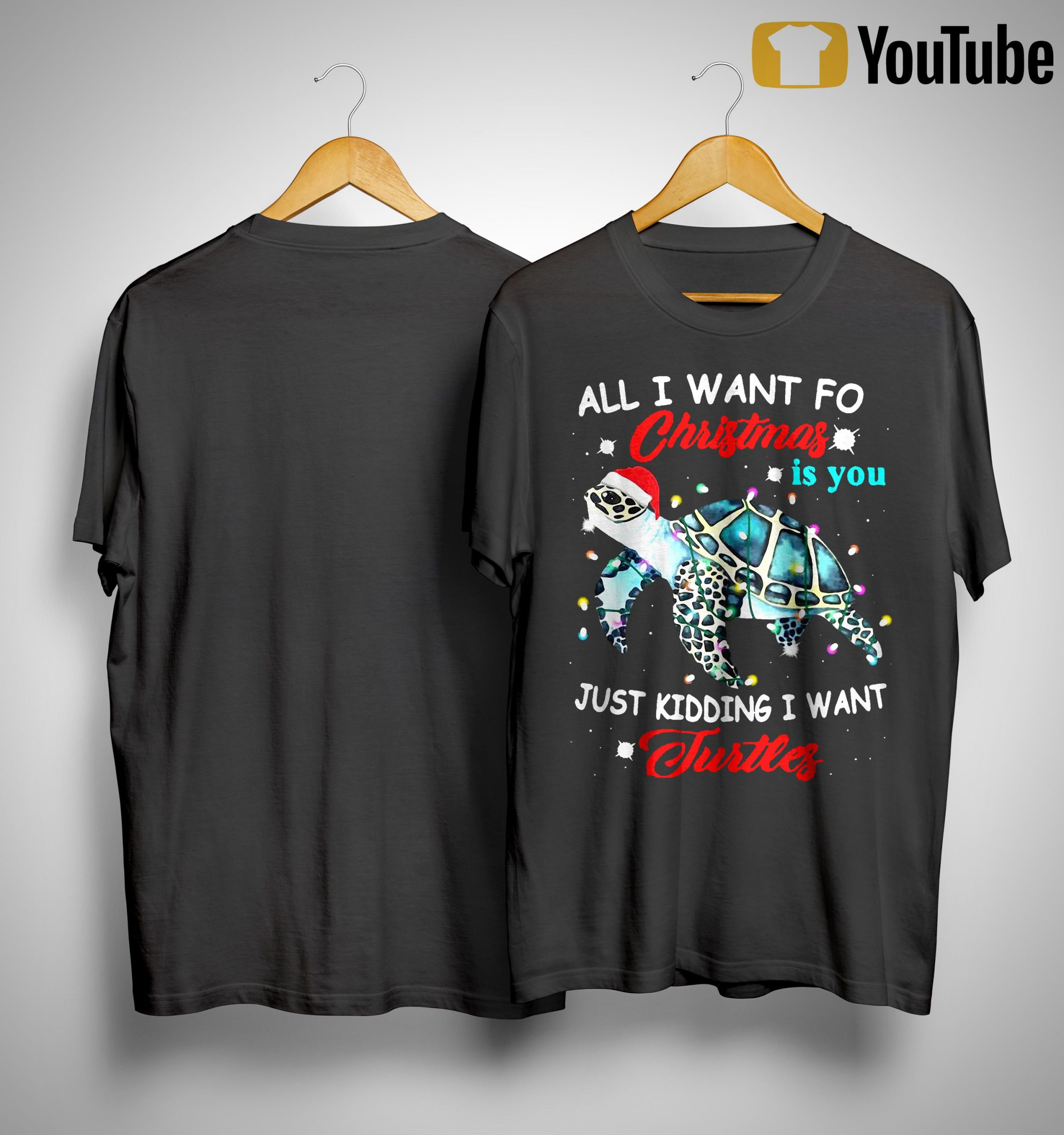 All I Want For Christmas Is You Just Kidding I Want Turtles Shirt