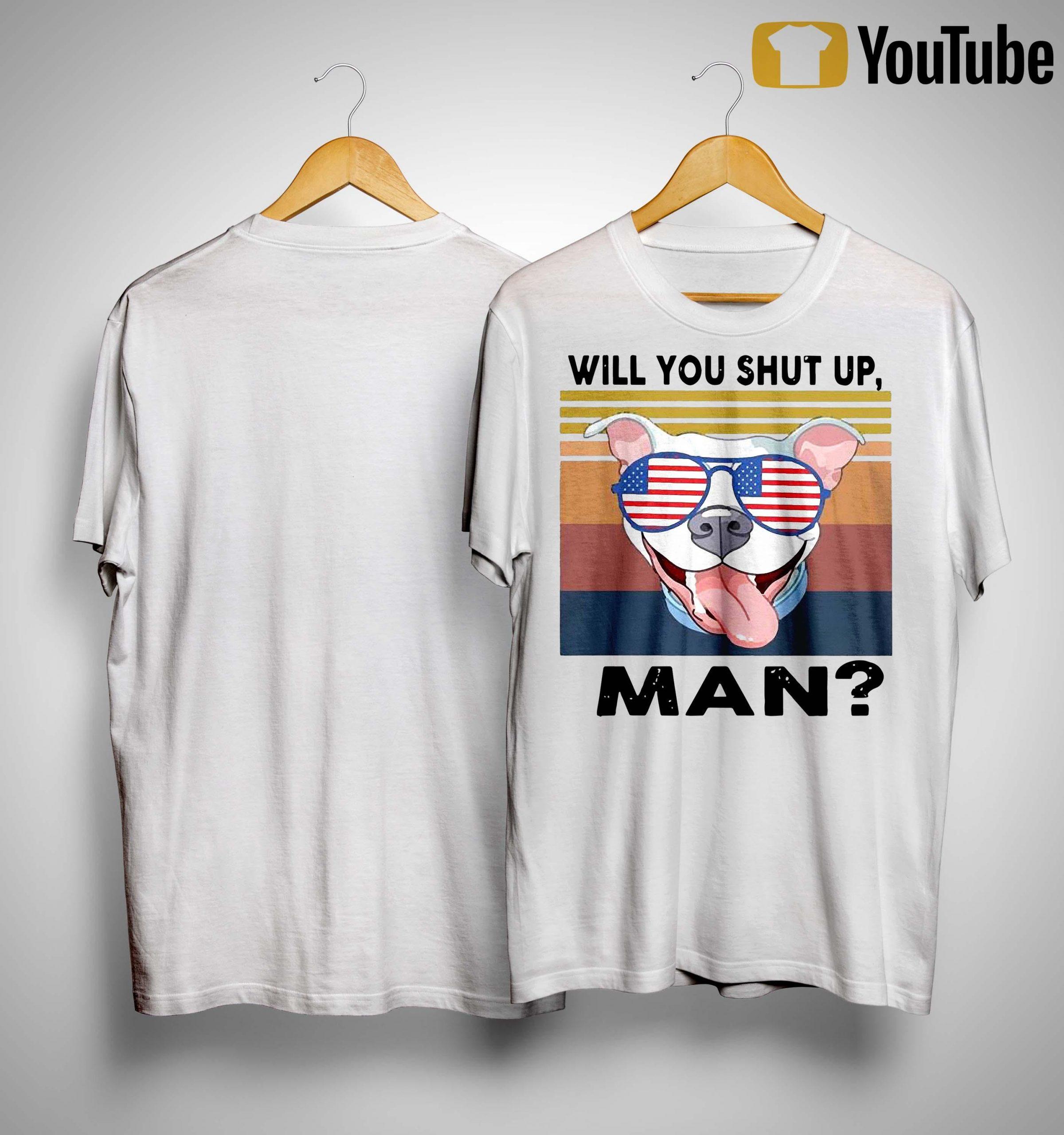 American Flag Glass Vintage Pitbull Will You Shut Up Man Shirt