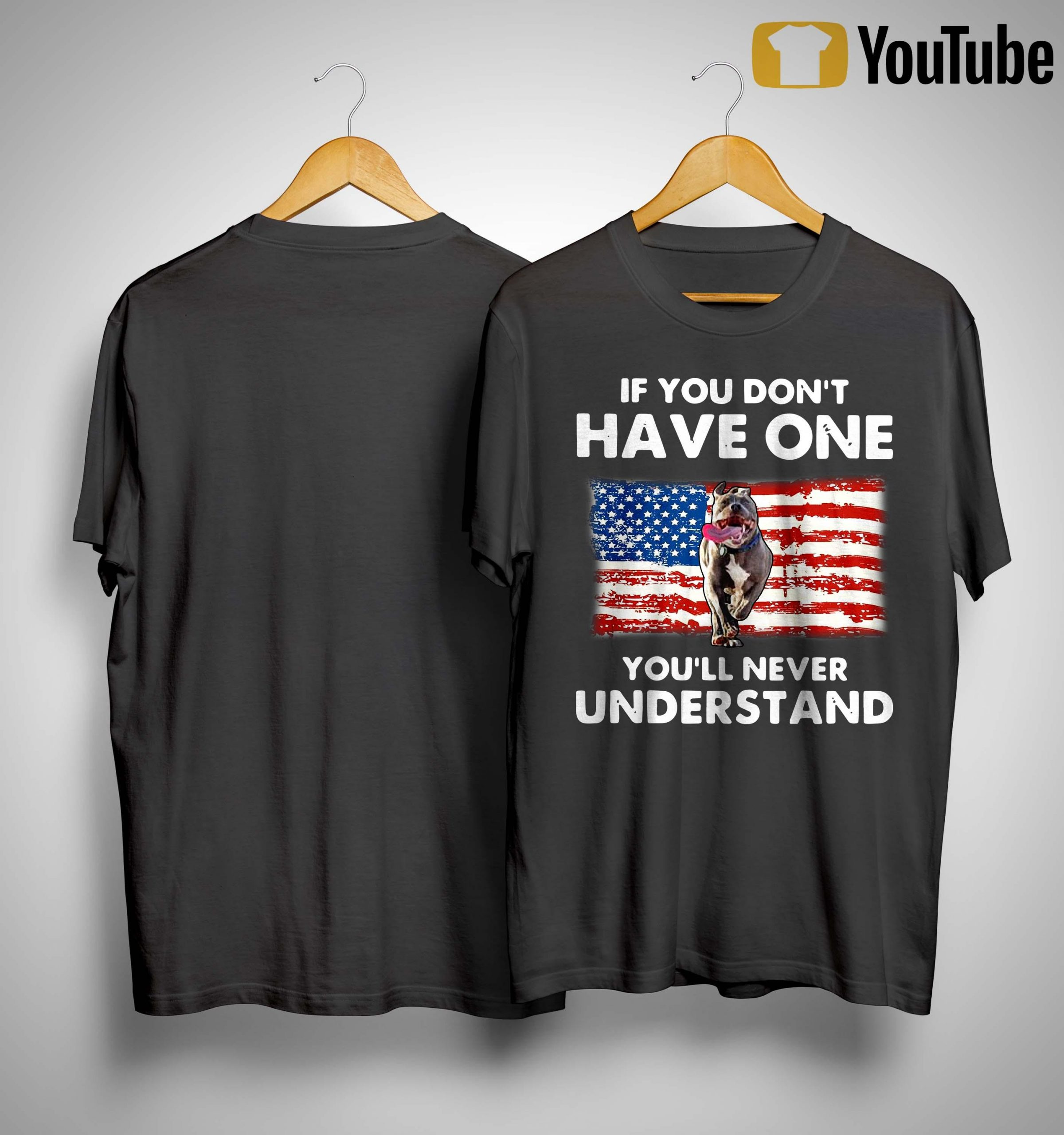 American Flag Pitbull If You Don't Have One You'll Never Understand Shirt