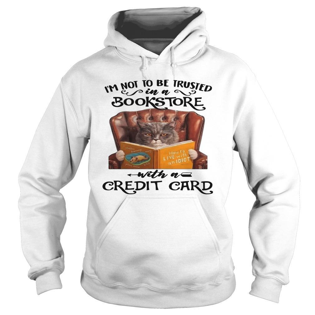 Cat I'm Not To Be Trusted In A Bookstore With A Credit Card Hoodie