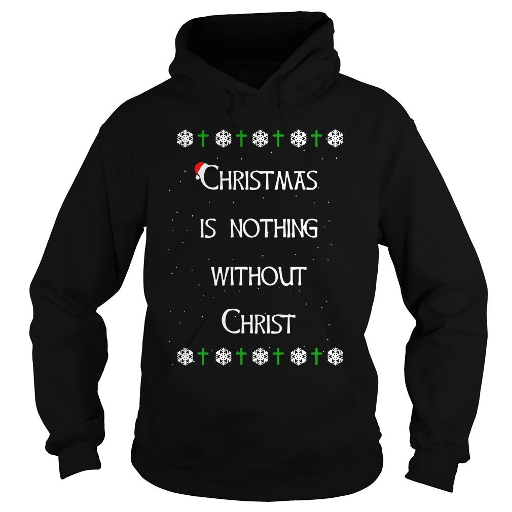 Christmas Is Nothing Without Christ Hoodie