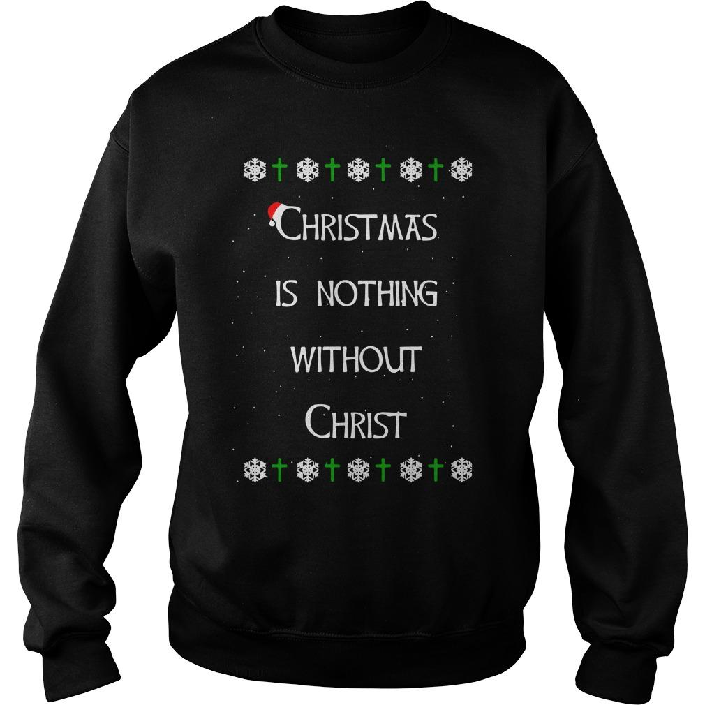 Christmas Is Nothing Without Christ Sweater