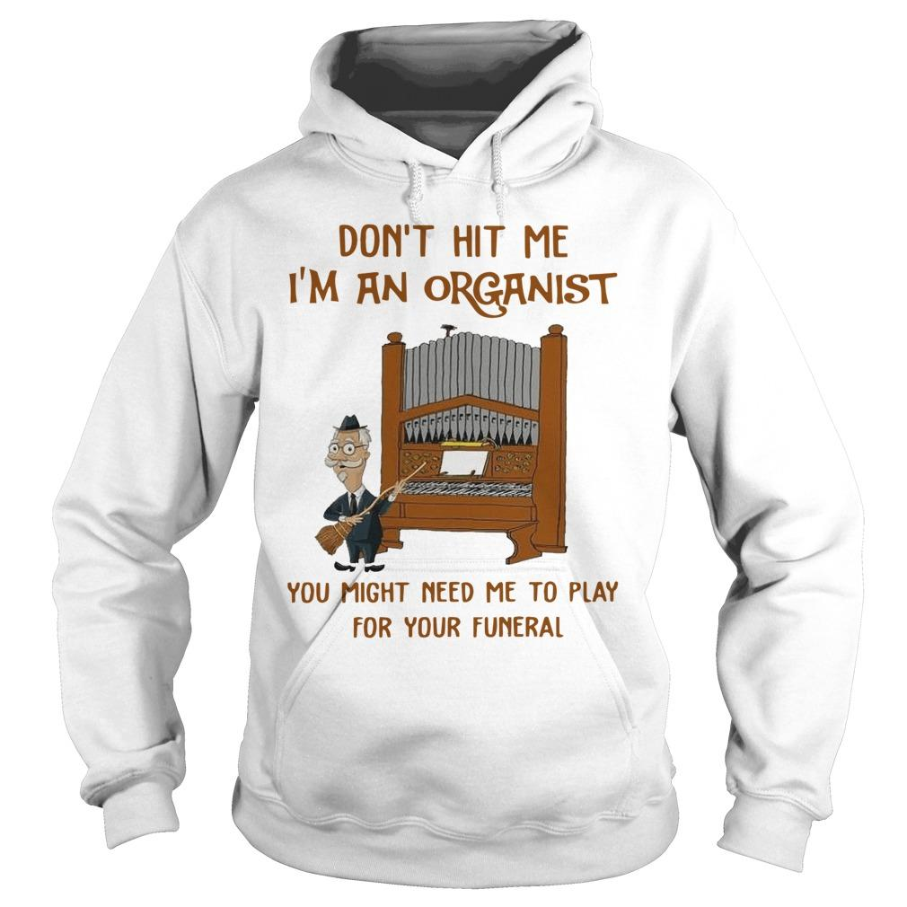Don't Hit Me I'm An Organist You Might Need Me To Play For Your Funeral Hoodie