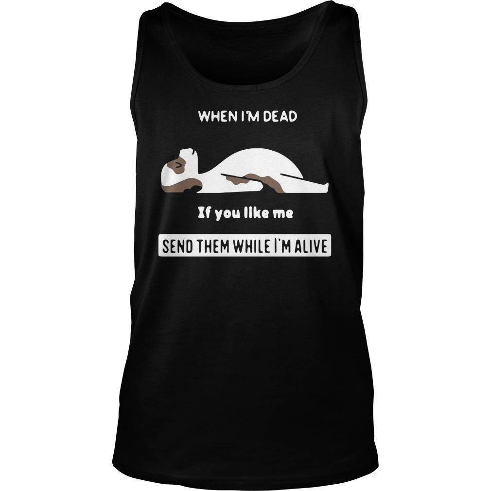 Don't Send Me Flowers When I'm Dead If You Like Send Them While I'm Alive Tank Top