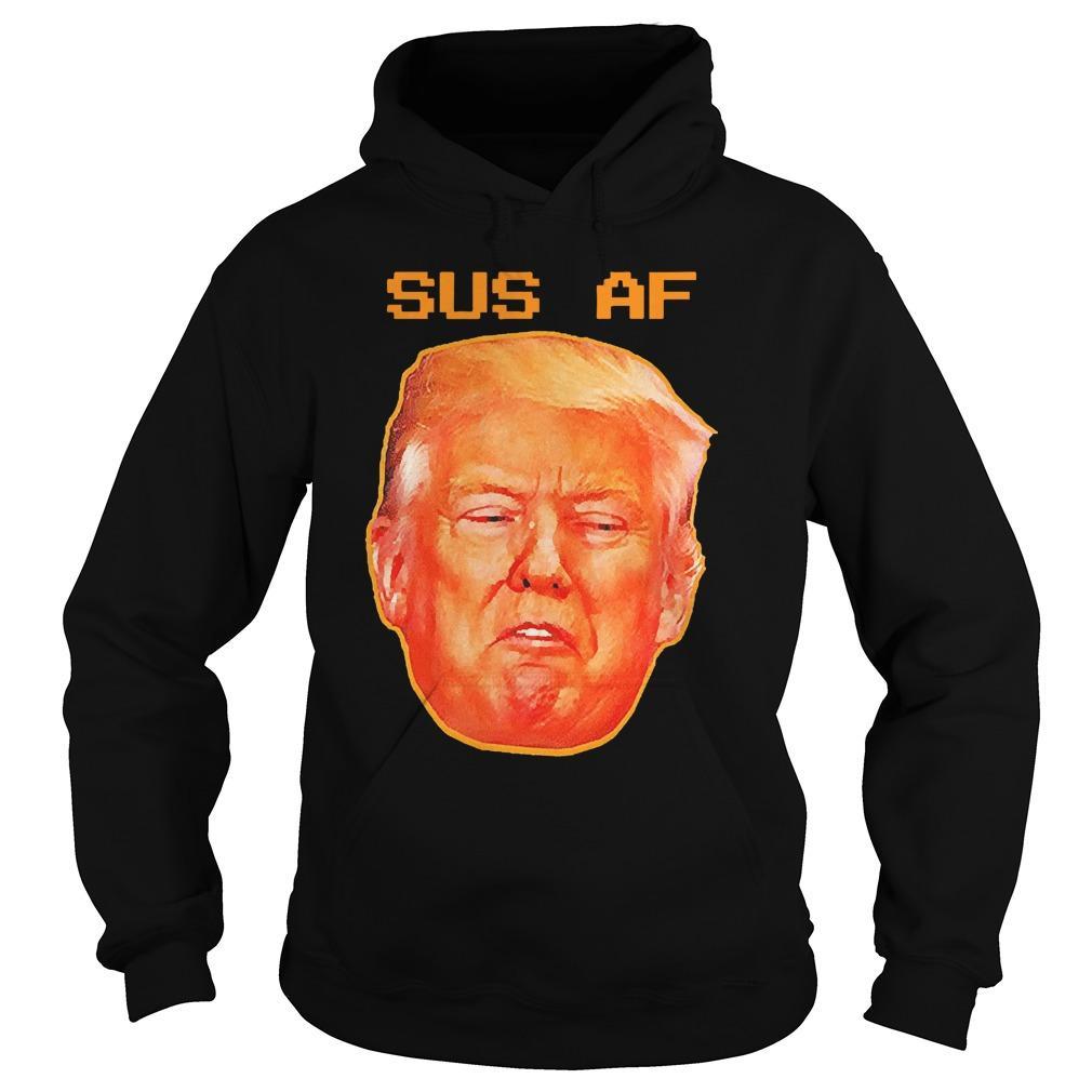 Donald Trump Sus Af Hoodie