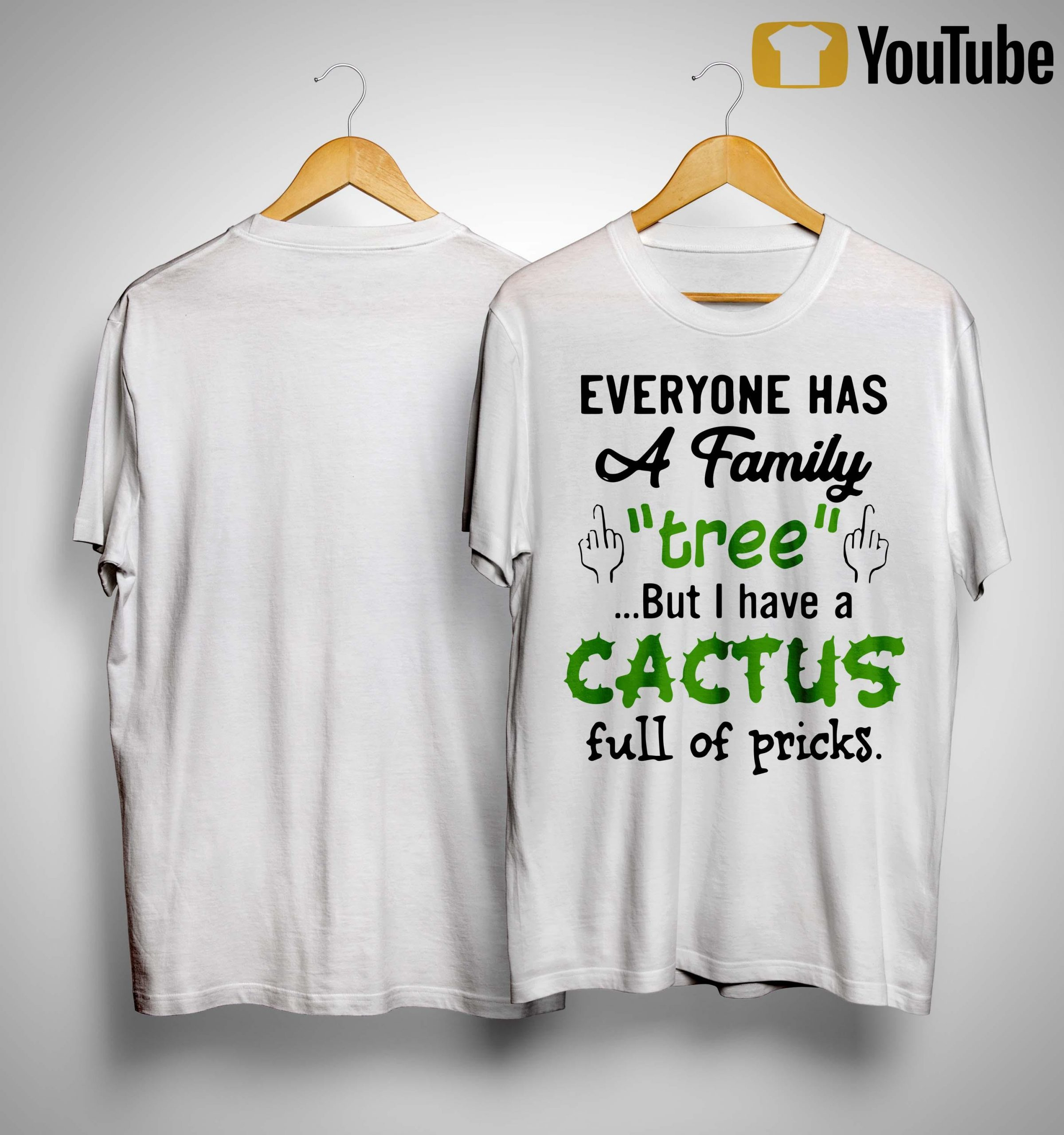 Everyone Has A Family Tree But I Have A Cactus Full Of Pricks Shirt
