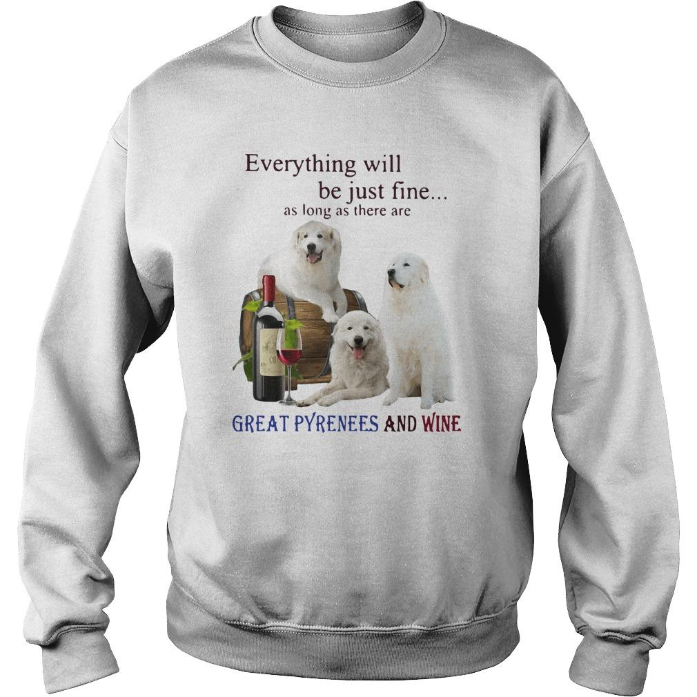 Everything Will Be Just Fine As Long As There Are Great Pyrenees And Wine Sweater