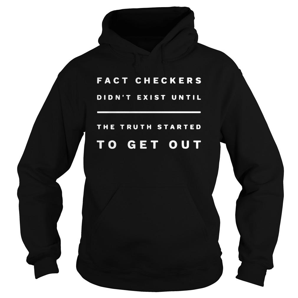 Fact Checkers Didn't Exist Until The Truth Started To Get Out Hoodie