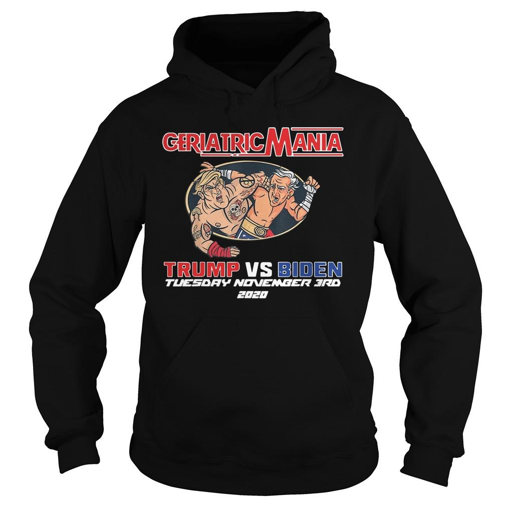 Geriatric Mania 2020 Trump Vs Biden Tuesday November 3rd Hoodie