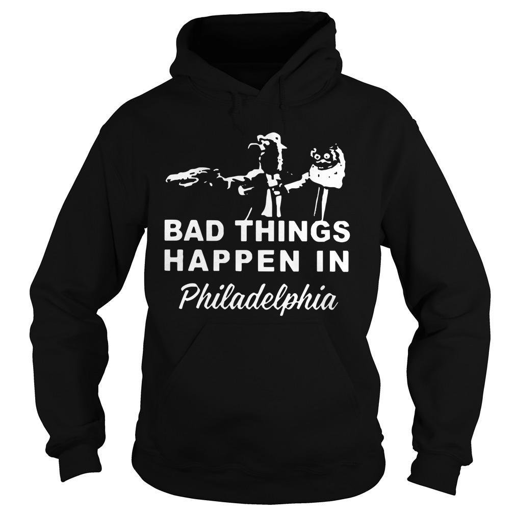 Gritty Bad Things Happen In Philadelphia Hoodie