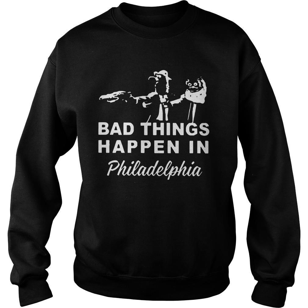 Gritty Bad Things Happen In Philadelphia Sweater
