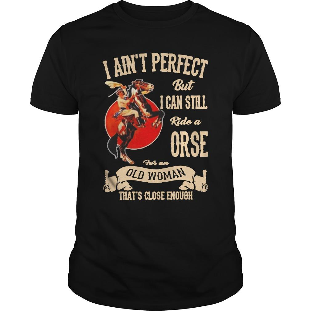 I Ain't Perfect But I Can Still Ride A Horse For An Old Woman Longsleeve