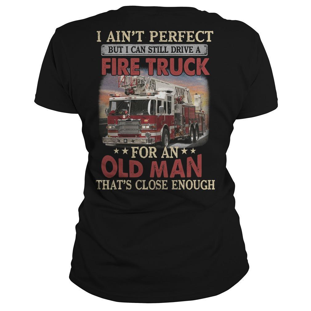 I Ain't Perfect But I Can Still Drive A Fire Truck For An Old Man Longsleeve