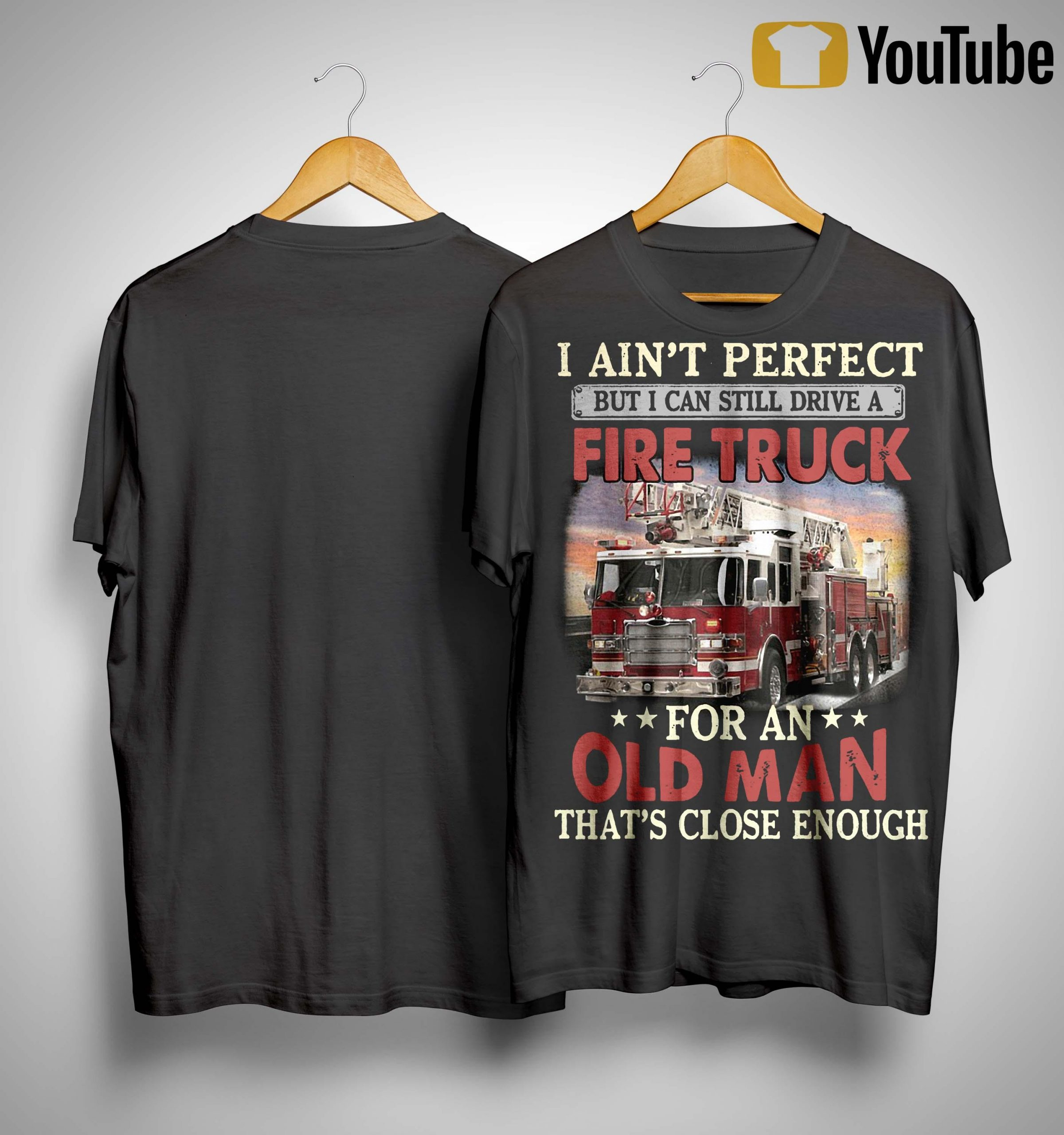I Ain't Perfect But I Can Still Drive A Fire Truck For An Old Man Shirt