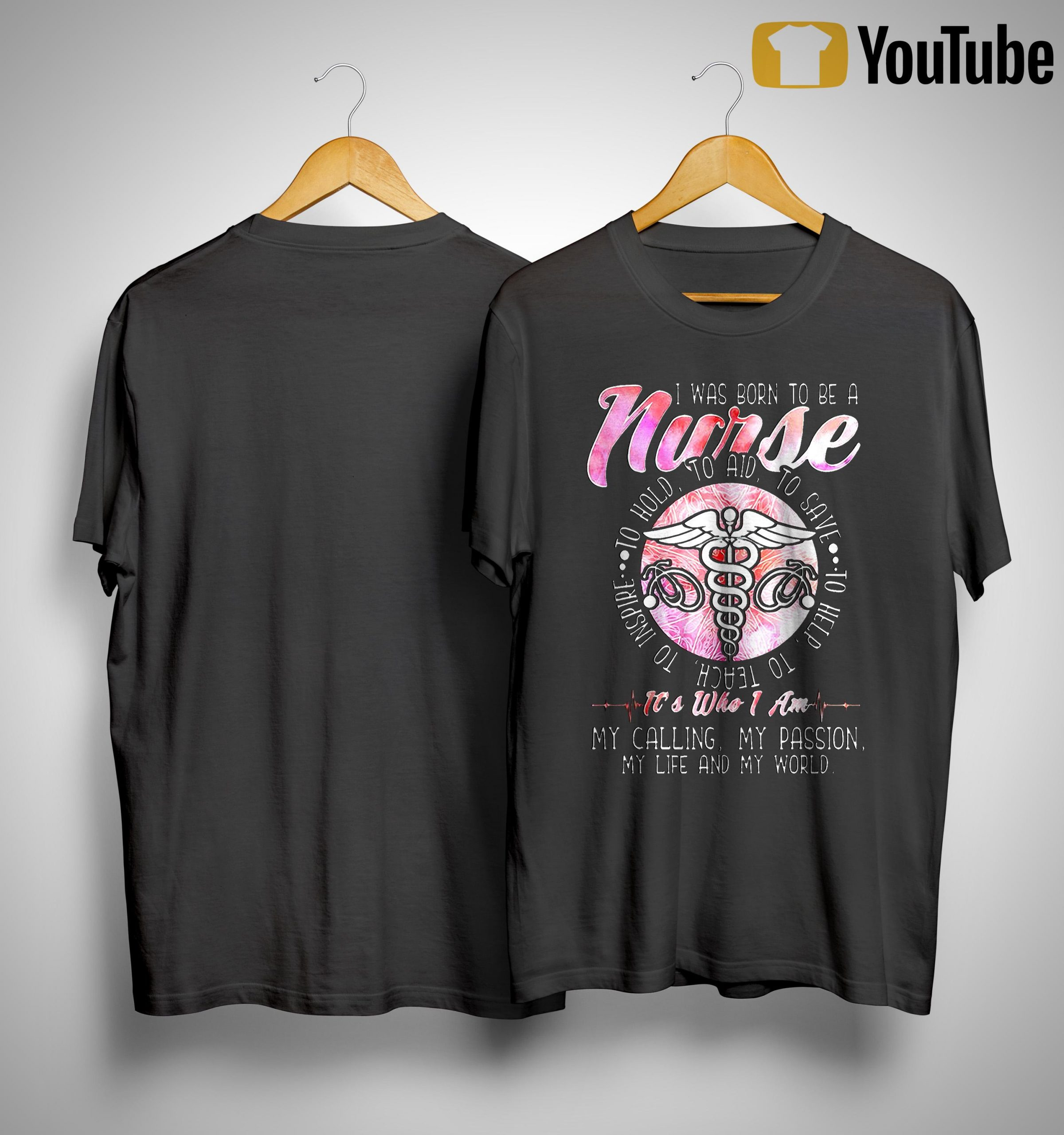 I Was Born To Be A Nurse It's Who I Am My Calling My Passion Shirt