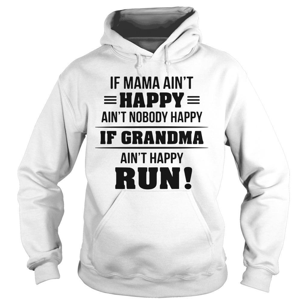 If Mama Ain't Happy Ain't Nobody Happy If Grandma Ain't Happy Run Hoodie