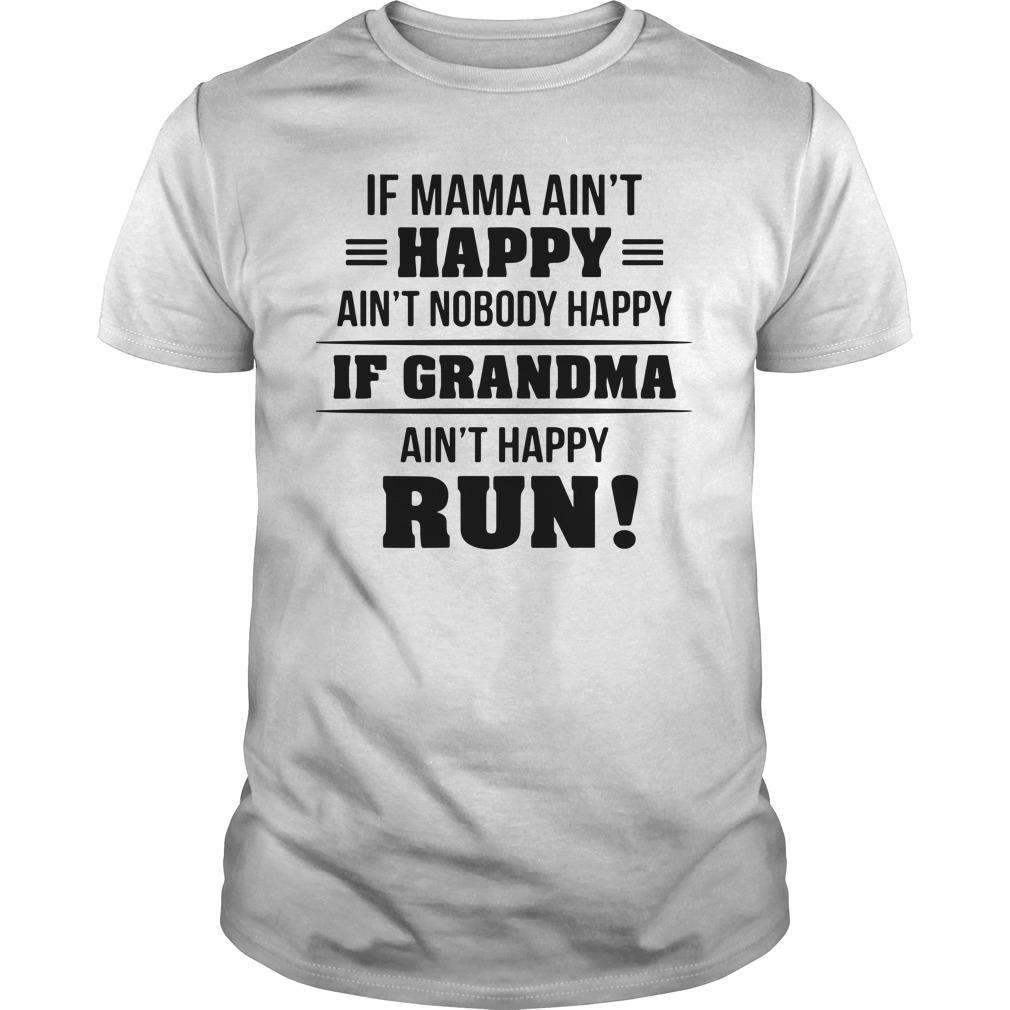 If Mama Ain't Happy Ain't Nobody Happy If Grandma Ain't Happy Run Longsleeve