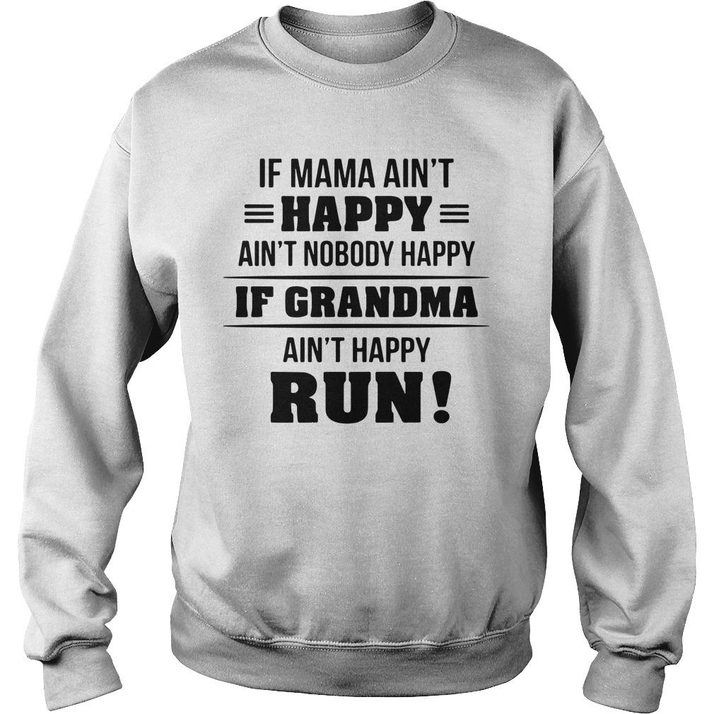 If Mama Ain't Happy Ain't Nobody Happy If Grandma Ain't Happy Run Sweater