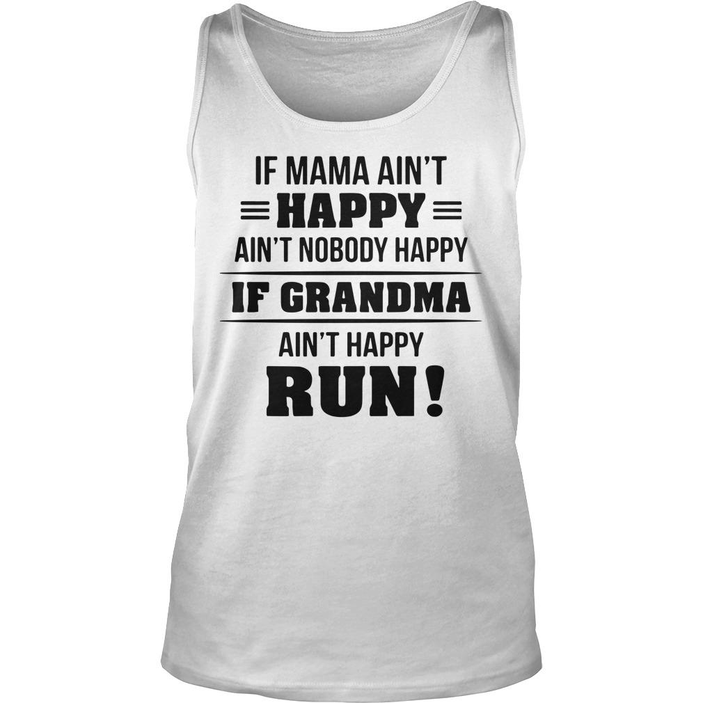 If Mama Ain't Happy Ain't Nobody Happy If Grandma Ain't Happy Run Tank Top