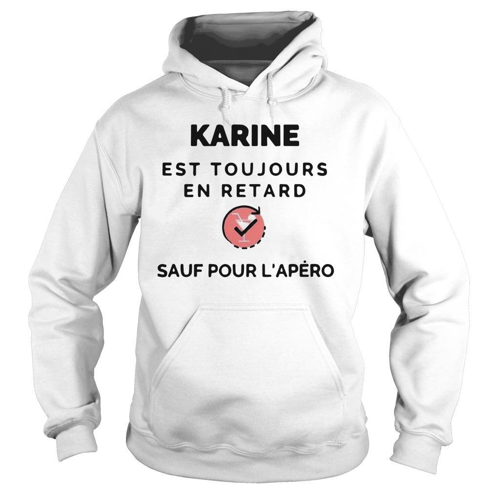 Karine Est Toujours En Retard Sauf Pour L'apéro Hoodie