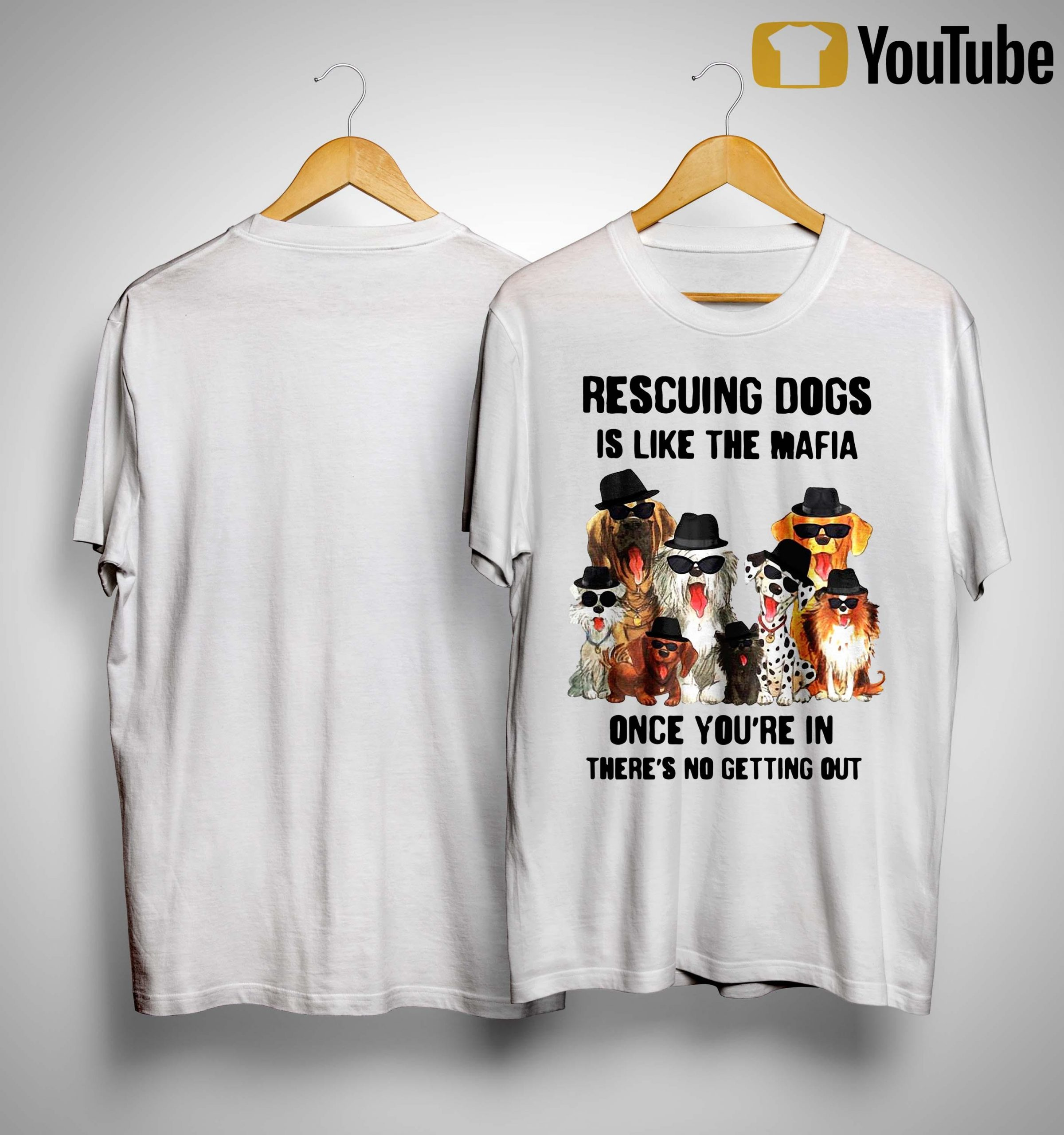 Rescuing Dogs Is Like The Mafia Once You're In There's No Getting Out Shirt